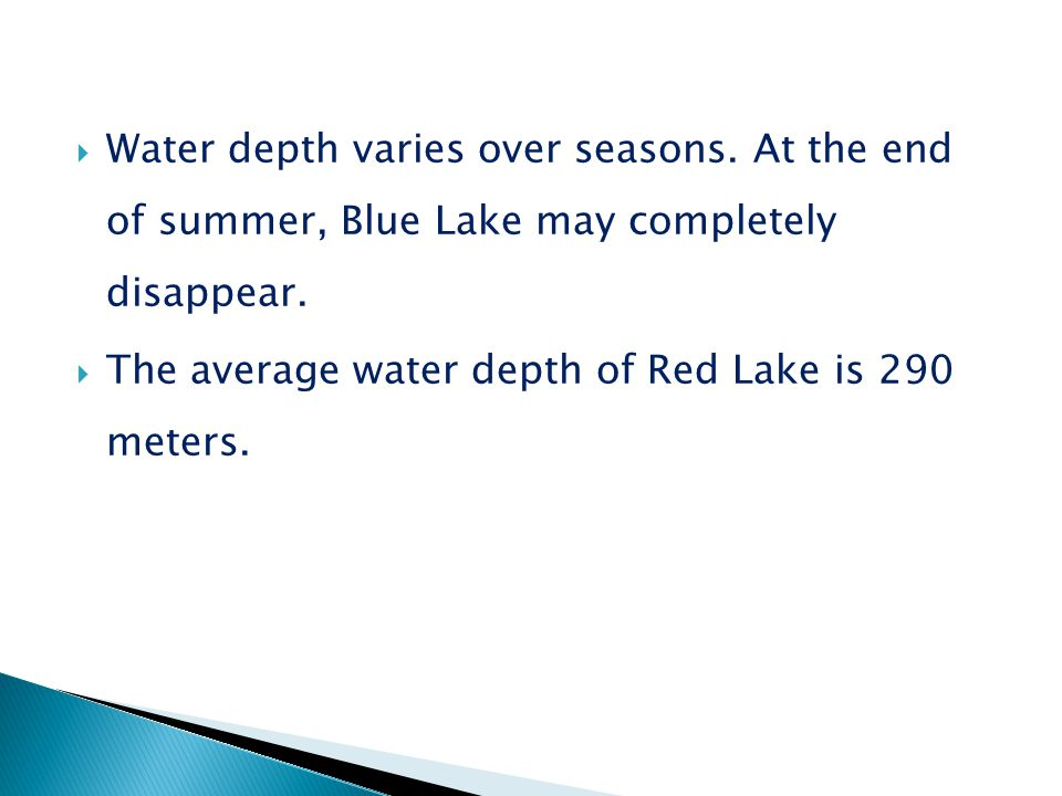 Water depth varies over seasons. At the end of summer, Blue Lake may completely disappear.