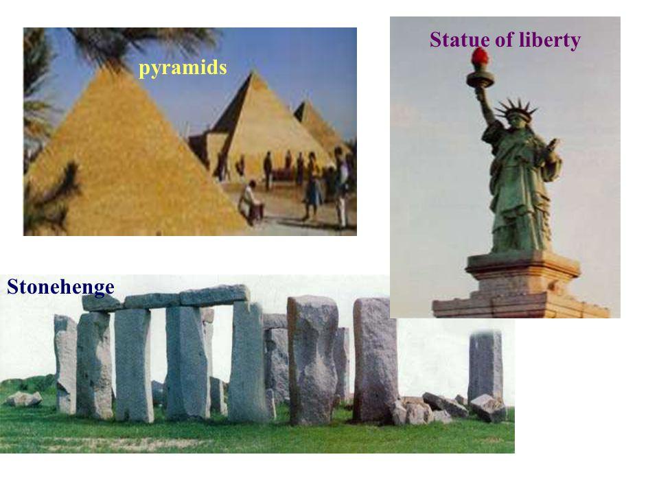 pyramids Statue of liberty Stonehenge