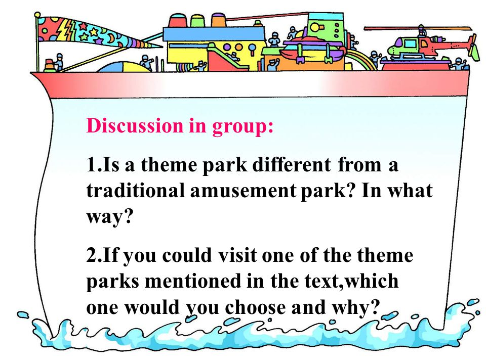 Discussion in group: 1.Is a theme park different from a traditional amusement park.