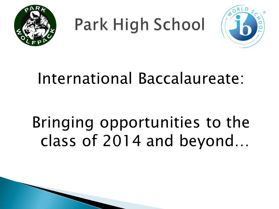 Park High School became an authorized International Baccalaureate World School, December 2009.