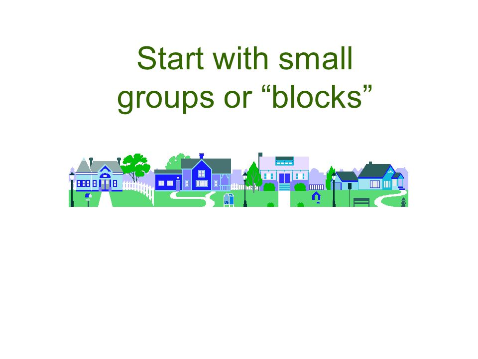 Start with small groups or blocks
