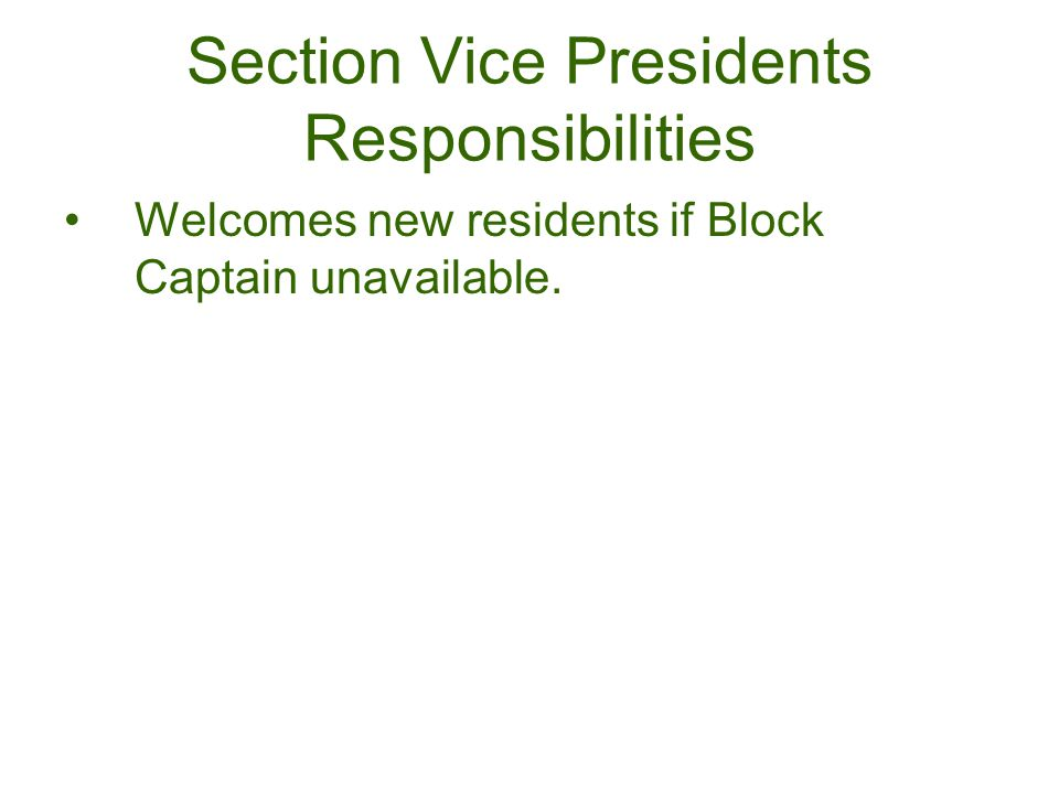 Section Vice Presidents Responsibilities Welcomes new residents if Block Captain unavailable.