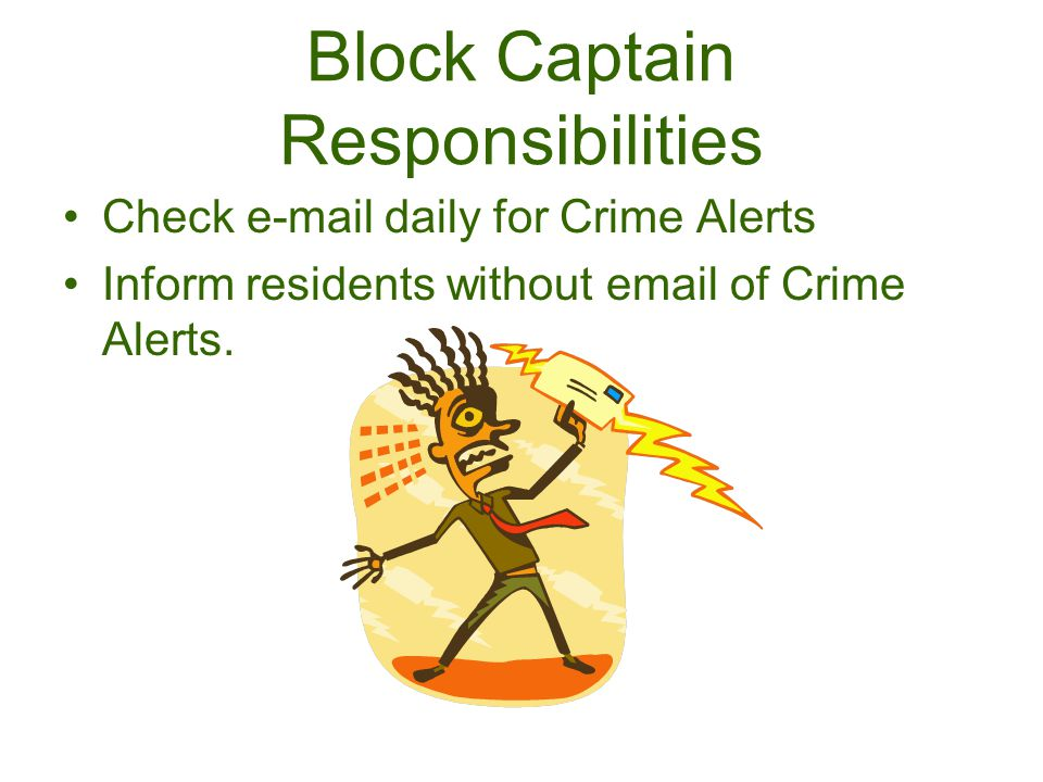 Block Captain Responsibilities Check  daily for Crime Alerts Inform residents without  of Crime Alerts.