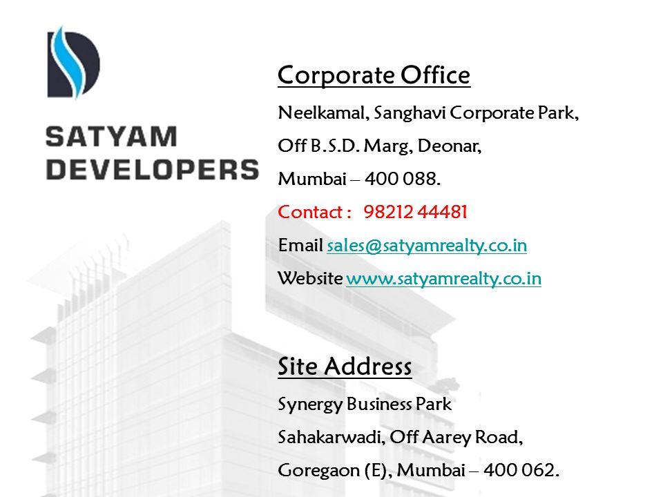 Corporate Office Neelkamal, Sanghavi Corporate Park, Off B.S.D. Marg, Deonar, Mumbai – 400 088. Contact : 98212 44481 Email sales@satyamrealty.co.insa