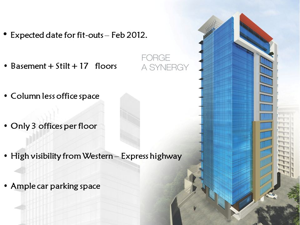 Expected date for fit-outs – Feb 2012. Basement + Stilt + 17 floors Column less office space Only 3 offices per floor High visibility from Western – E