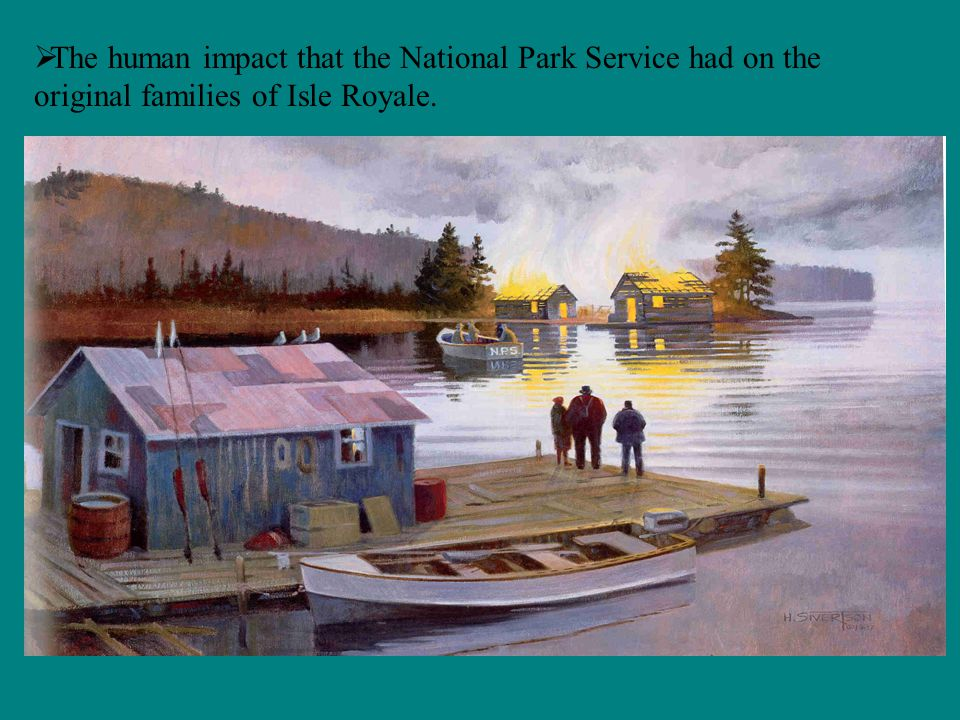 The human impact that the National Park Service had on the original families of Isle Royale.