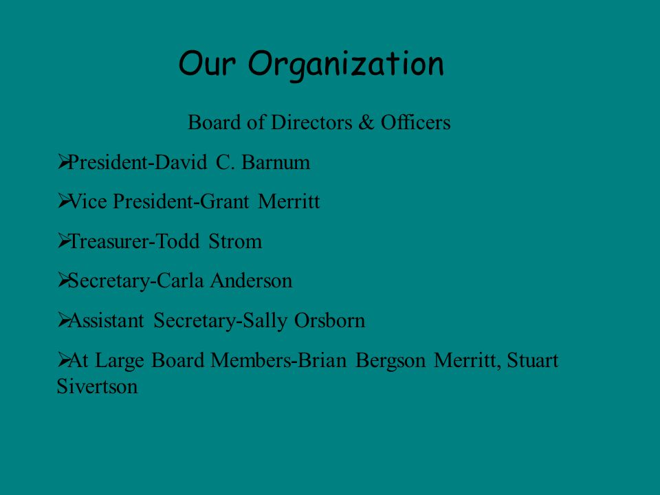 Our Organization Board of Directors & Officers President-David C.