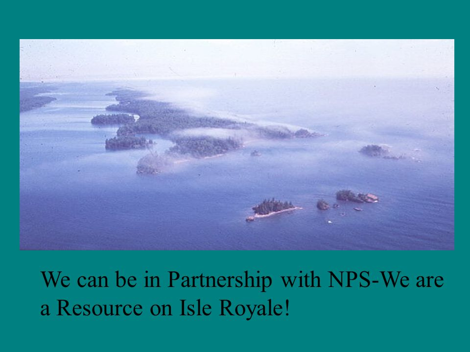 We can be in Partnership with NPS-We are a Resource on Isle Royale!