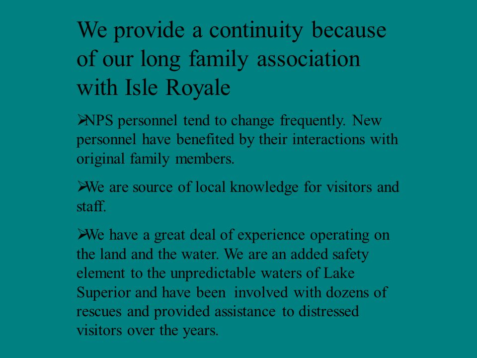 History and Purpose of IRFFA Started 1982 Original purpose Meeting with NPS Director Dickenson in DC Thoughts on the integral role that the original families play in the park as the bearers and stewards of the island history How would the loss of the original families affect Isle Royale.