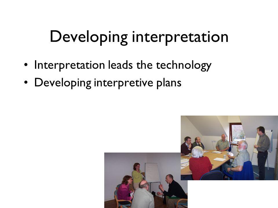 Developing interpretation Interpretation leads the technology Developing interpretive plans