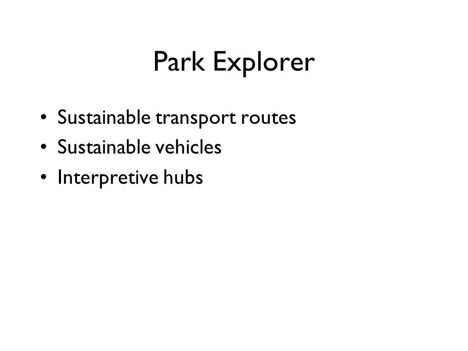 Park Explorer Sustainable transport routes Sustainable vehicles Interpretive hubs