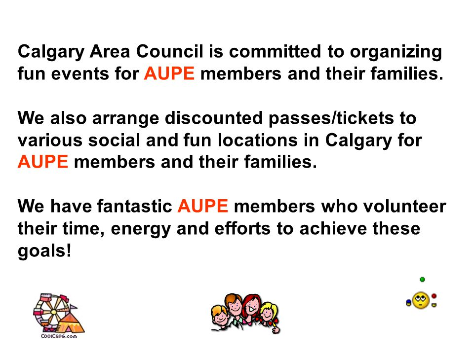Calgary Area Council is … and The Calgary Area Council is a group of AUPE members (from all sectors and locals and chapters) who are elected at the Chapter or Local level during your AGM – and any AUPE member is also welcome to attend the Calgary Area Council Meetings!