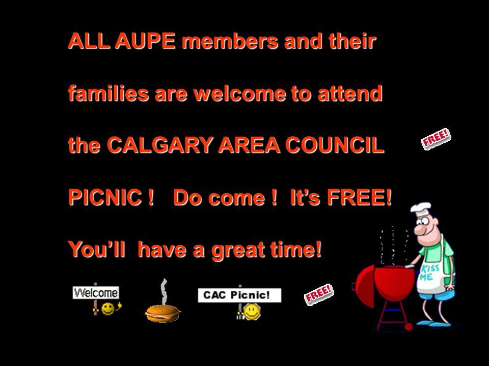 ALL AUPE members and their families are welcome to attend the CALGARY AREA COUNCIL PICNIC .