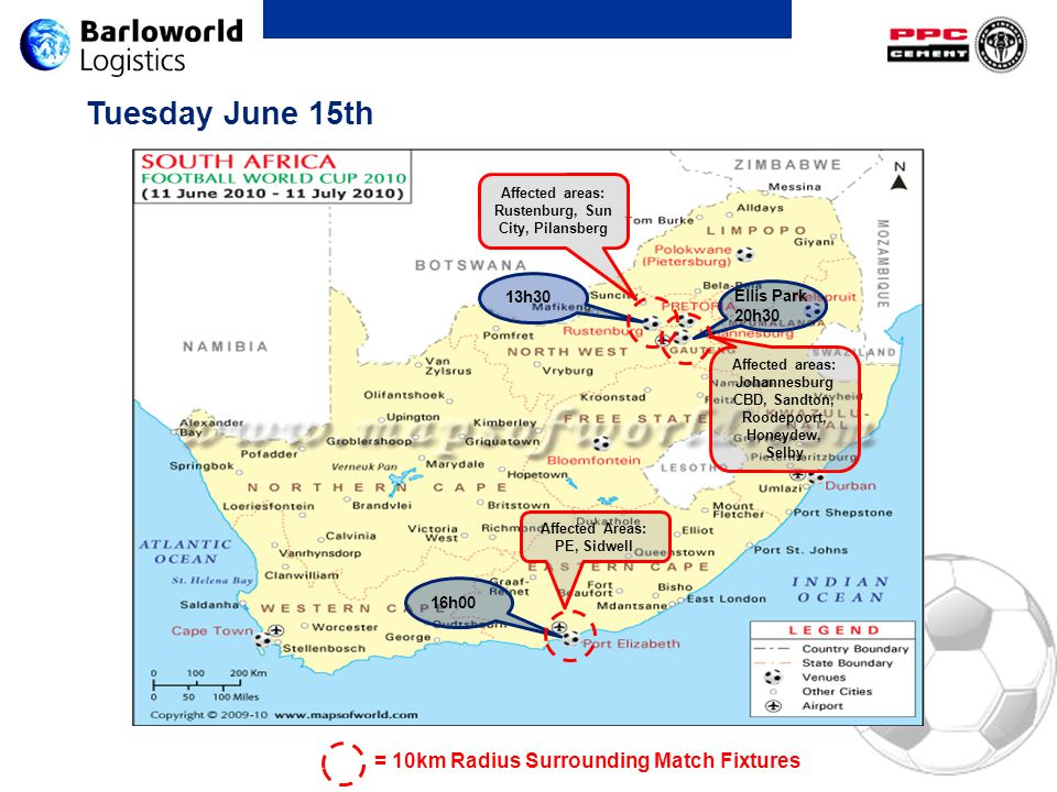 Tuesday June 15th 13h30 Ellis Park 20h30 16h00 Affected areas: Johannesburg CBD, Sandton, Roodepoort, Honeydew, Selby Affected areas: Rustenburg, Sun City, Pilansberg Affected Areas: PE, Sidwell = 10km Radius Surrounding Match Fixtures