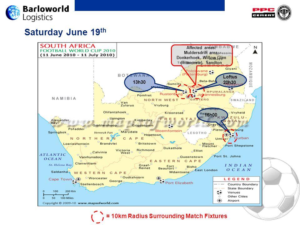 Saturday June 19 th 13h30 Loftus 20h30 16h00 Affected areas: Muldersdrift area, Donkerhoek, Willow Glen (Titancrete), Sandton = 10km Radius Surroundin