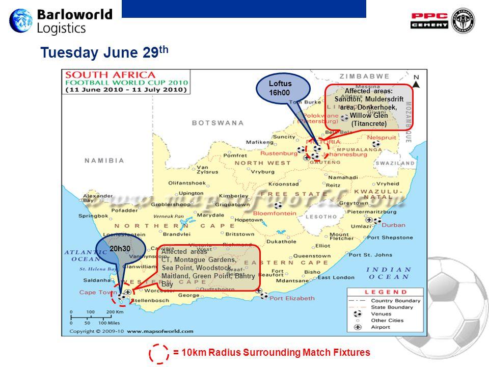 Tuesday June 29 th Loftus 16h00 20h30 Affected areas: Sandton, Muldersdrift area, Donkerhoek, Willow Glen (Titancrete) = 10km Radius Surrounding Match