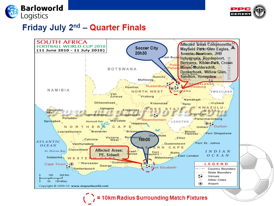 Friday July 2 nd – Quarter Finals Soccer City 20h30 16h00 Affected Areas: PE, Sidwell = 10km Radius Surrounding Match Fixtures Affected areas Comptonv