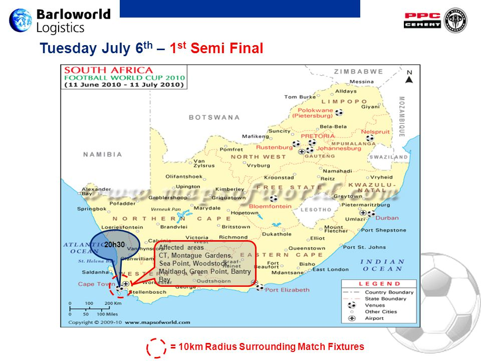 Tuesday July 6 th – 1 st Semi Final 20h30 = 10km Radius Surrounding Match Fixtures Affected areas CT, Montague Gardens, Sea Point, Woodstock, Maitland