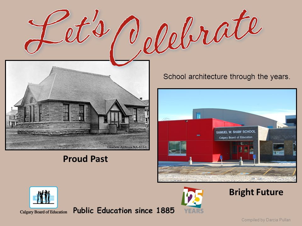 Compiled by Darcia Pullan Proud Past Bright Future School architecture through the years.