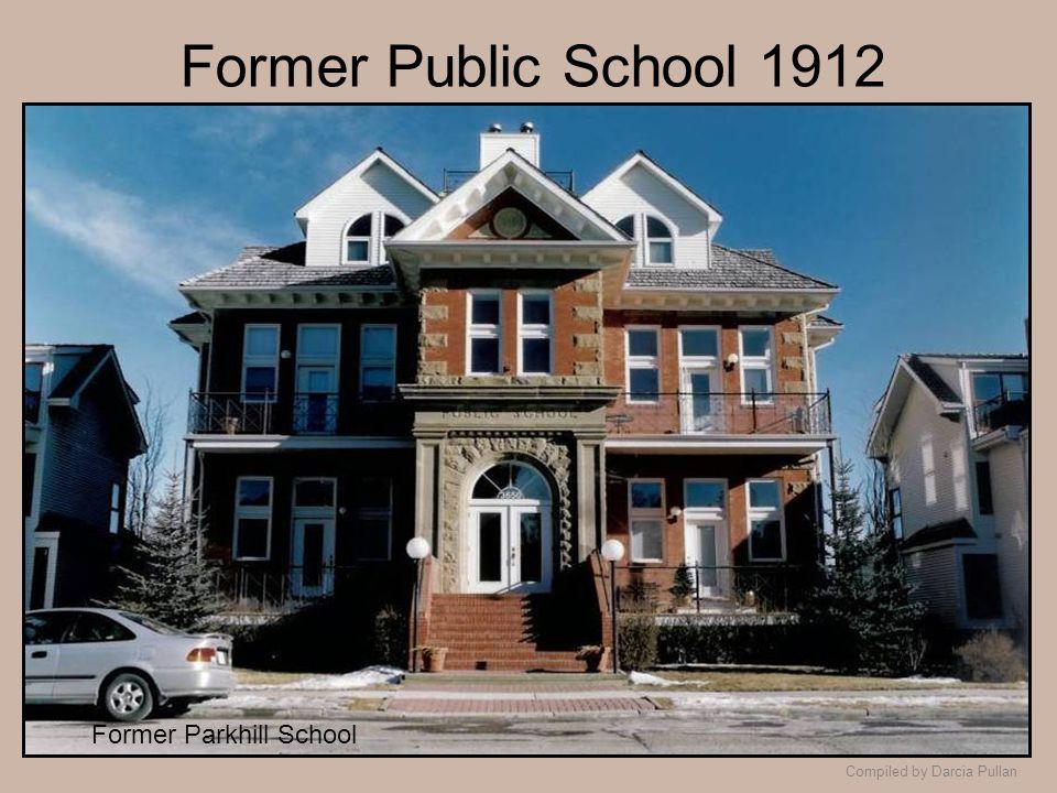 Compiled by Darcia Pullan Former Public School 1912 Former Parkhill School
