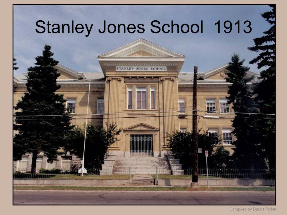 Compiled by Darcia Pullan Stanley Jones School 1913