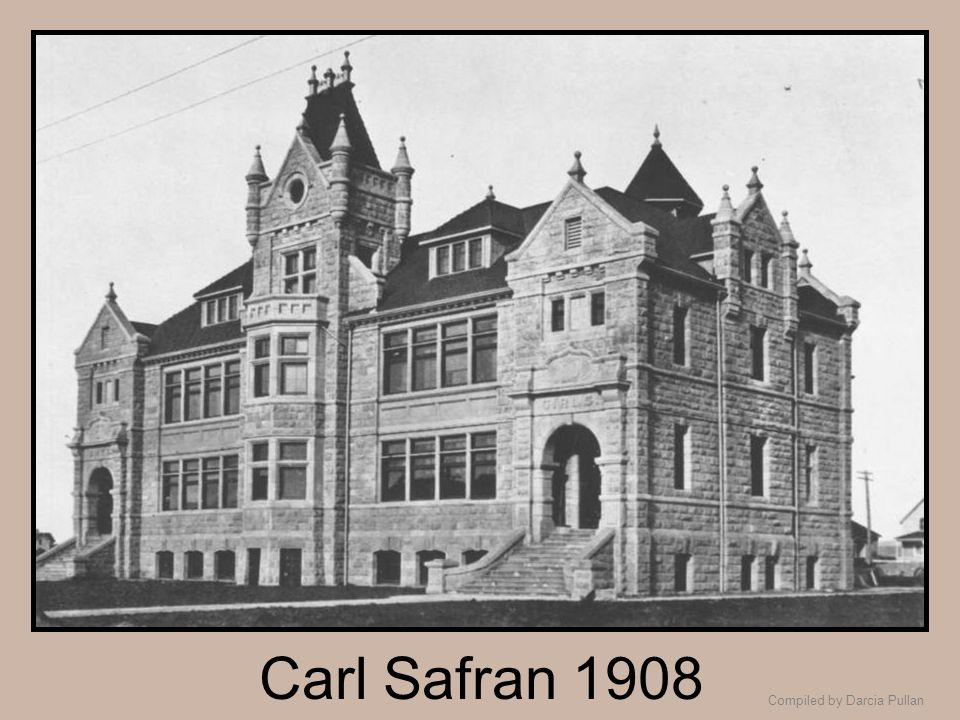 Compiled by Darcia Pullan Carl Safran 1908