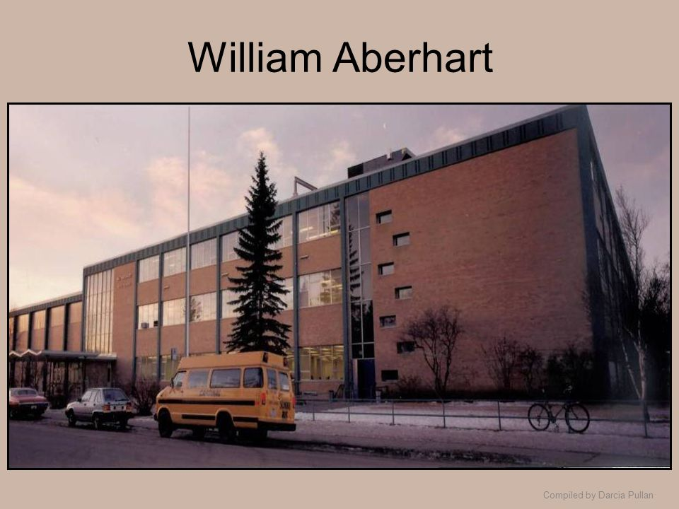 Compiled by Darcia Pullan William Aberhart