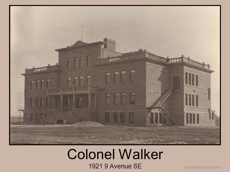 Compiled by Darcia Pullan Colonel Walker 1921 9 Avenue SE