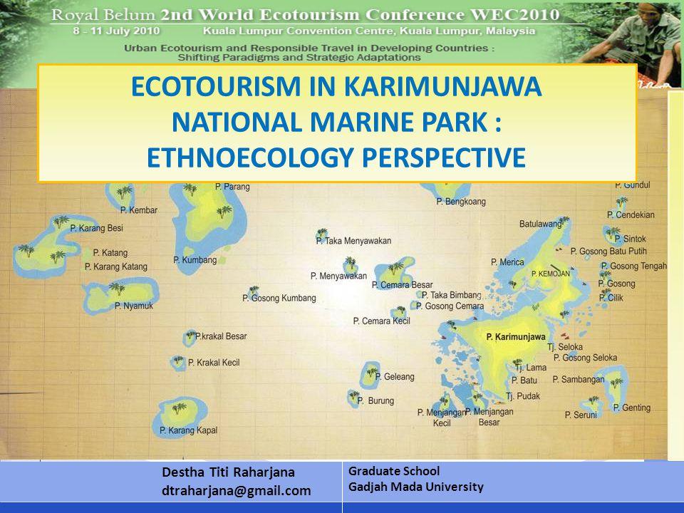 Click to edit Master subtitle style ECOTOURISM IN KARIMUNJAWA NATIONAL MARINE PARK : ETHNOECOLOGY PERSPECTIVE Destha Titi Raharjana dtraharjana@gmail.com Graduate School Gadjah Mada University