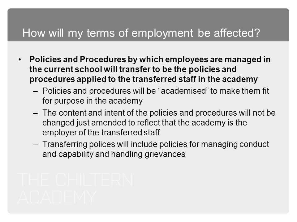 How will my terms of employment be affected? Policies and Procedures by which employees are managed in the current school will transfer to be the poli