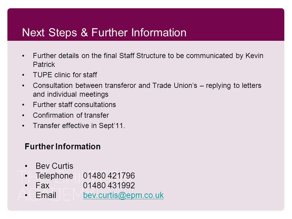 Next Steps & Further Information Further details on the final Staff Structure to be communicated by Kevin Patrick TUPE clinic for staff Consultation b