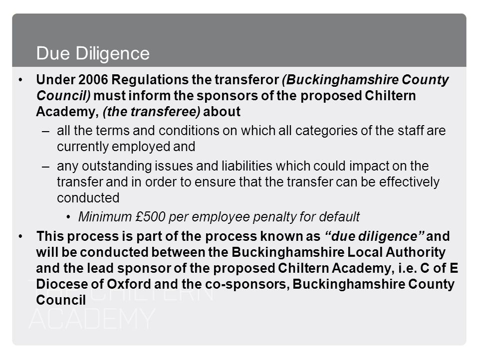 Due Diligence Under 2006 Regulations the transferor (Buckinghamshire County Council) must inform the sponsors of the proposed Chiltern Academy, (the t
