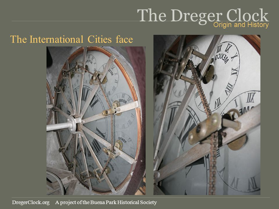 The Dreger Clock The International Cities face Origin and History DregerClock.org A project of the Buena Park Historical Society