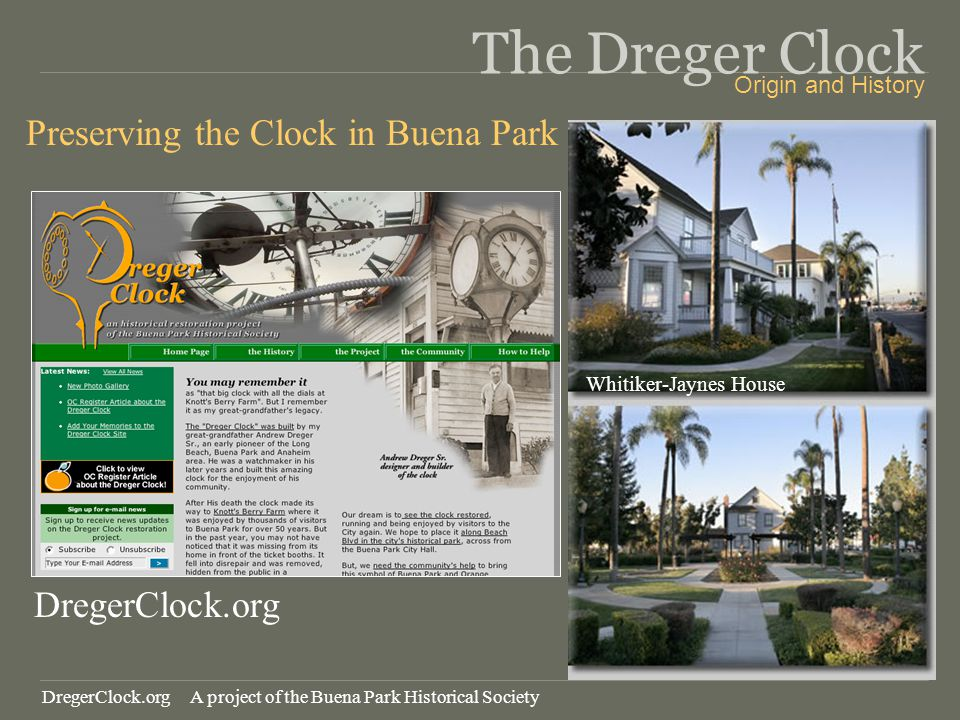 Origin and History The Dreger Clock Preserving the Clock in Buena Park DregerClock.org Whitiker-Jaynes House DregerClock.org A project of the Buena Park Historical Society