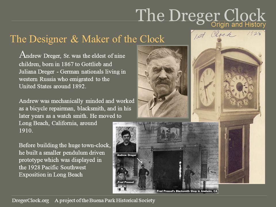 The Dreger Clock The Designer & Maker of the Clock A ndrew Dreger, Sr. was the eldest of nine children, born in 1867 to Gottlieb and Juliana Dreger -