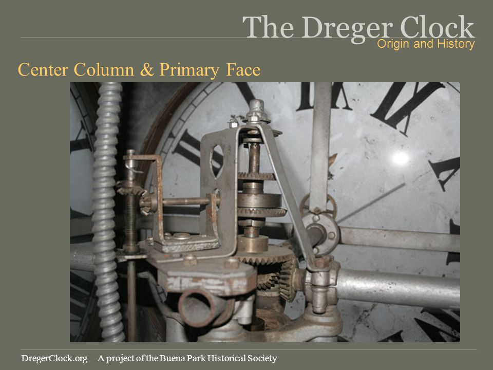 The Dreger Clock Center Column & Primary Face Origin and History DregerClock.org A project of the Buena Park Historical Society