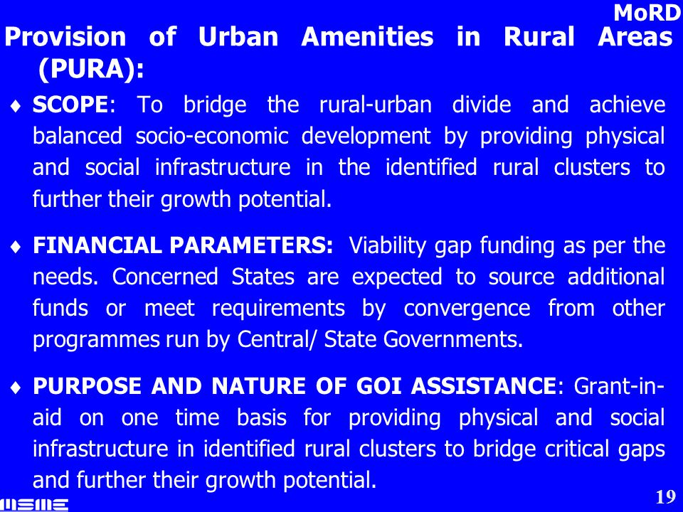 19 SCOPE: To bridge the rural-urban divide and achieve balanced socio-economic development by providing physical and social infrastructure in the identified rural clusters to further their growth potential.