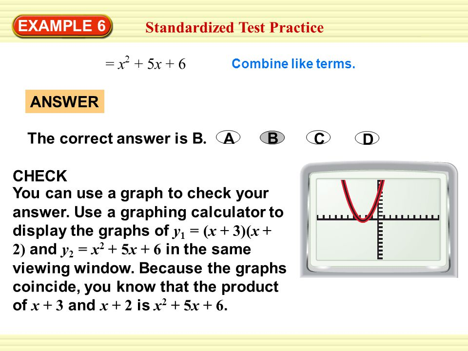 EXAMPLE 6 = x 2 + 5x + 6 Combine like terms. ANSWER The correct answer is B.