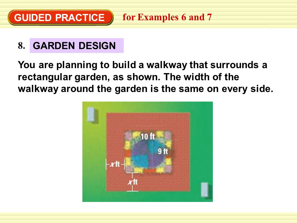 GUIDED PRACTICE for Examples 6 and 7 You are planning to build a walkway that surrounds a rectangular garden, as shown.