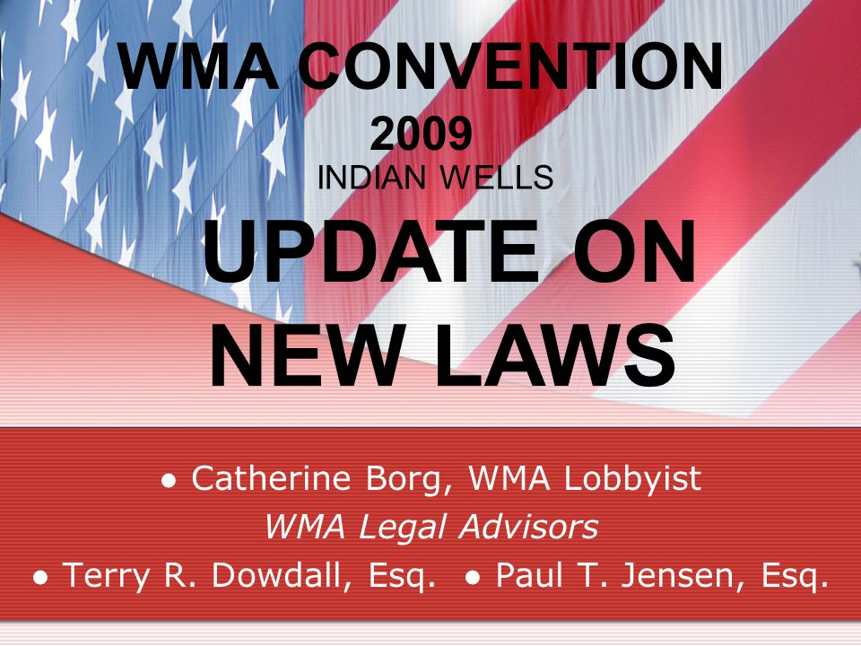 WMA CONVENTION 2009 Catherine Borg, WMA Lobbyist WMA Legal Advisors Terry R.