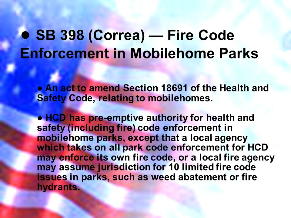 SB 398 (Correa) Fire Code Enforcement in Mobilehome Parks An act to amend Section 18691 of the Health and Safety Code, relating to mobilehomes.