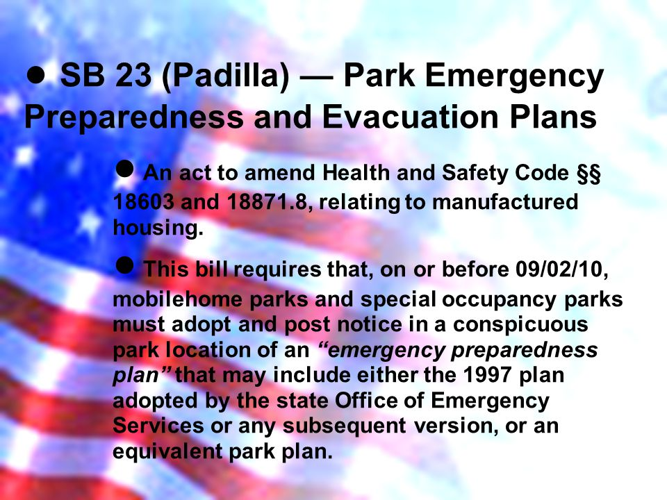 SB 23 (Padilla) Park Emergency Preparedness and Evacuation Plans An act to amend Health and Safety Code §§ 18603 and 18871.8, relating to manufactured housing.