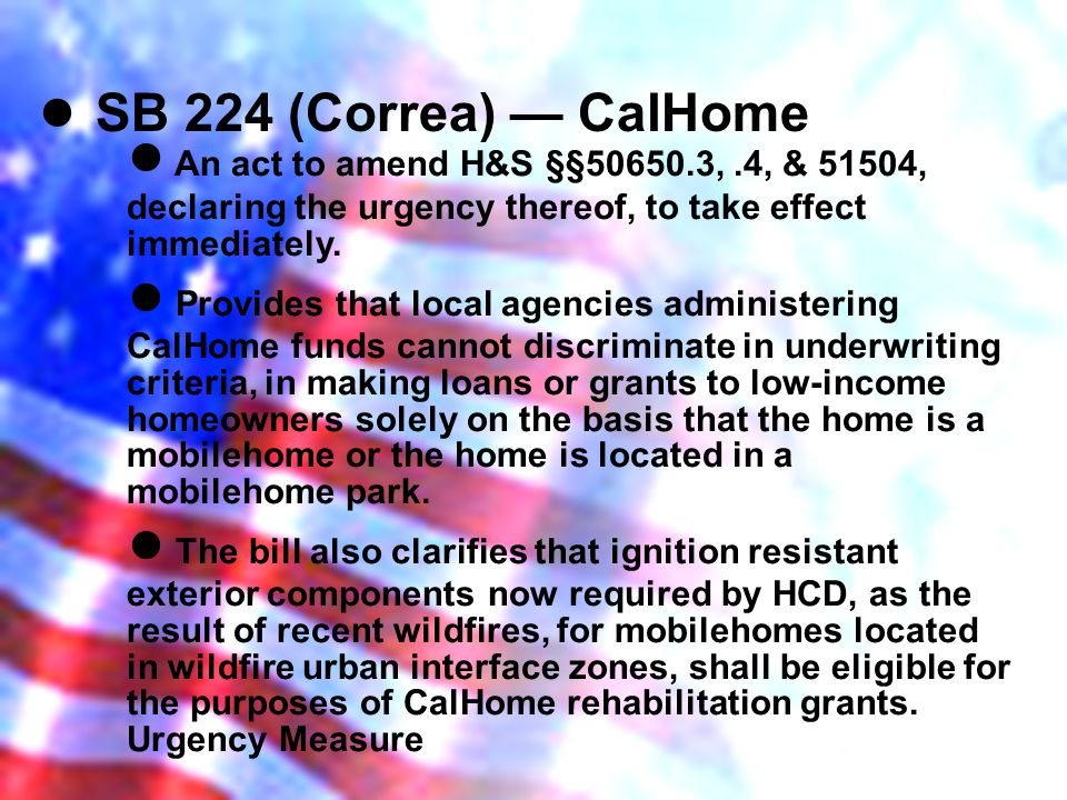 SB 224 (Correa) CalHome An act to amend H&S §§50650.3,.4, & 51504, declaring the urgency thereof, to take effect immediately.
