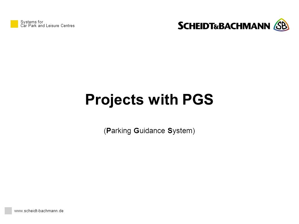 Systems for Car Park and Leisure Centres Projects with PGS (Parking Guidance System) www.scheidt-bachmann.de