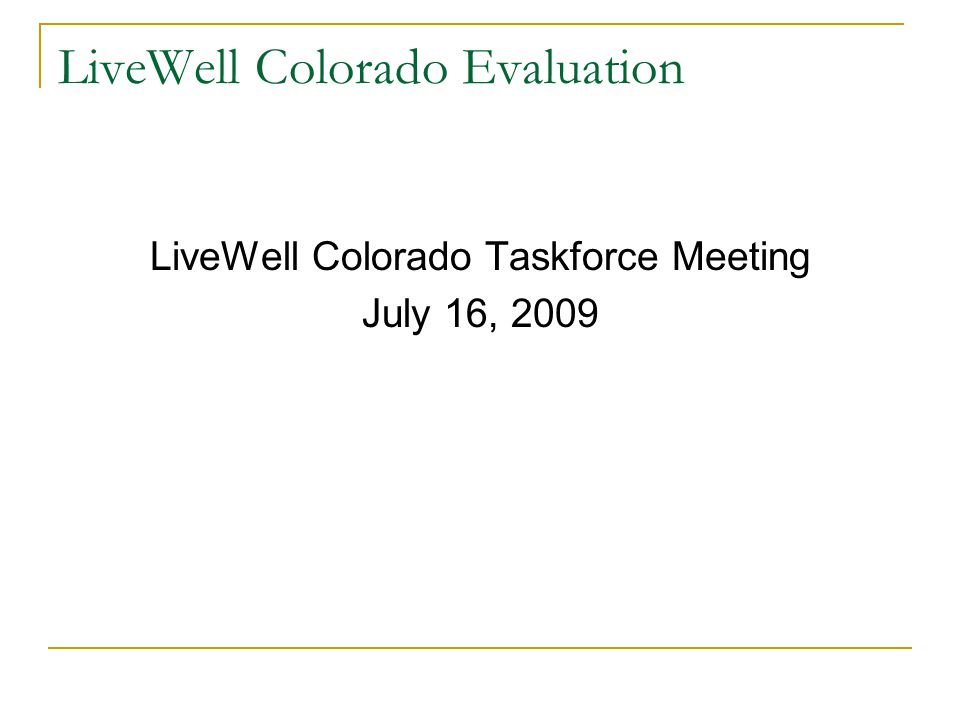 LiveWell Colorado Evaluation LiveWell Colorado Taskforce Meeting July 16, 2009
