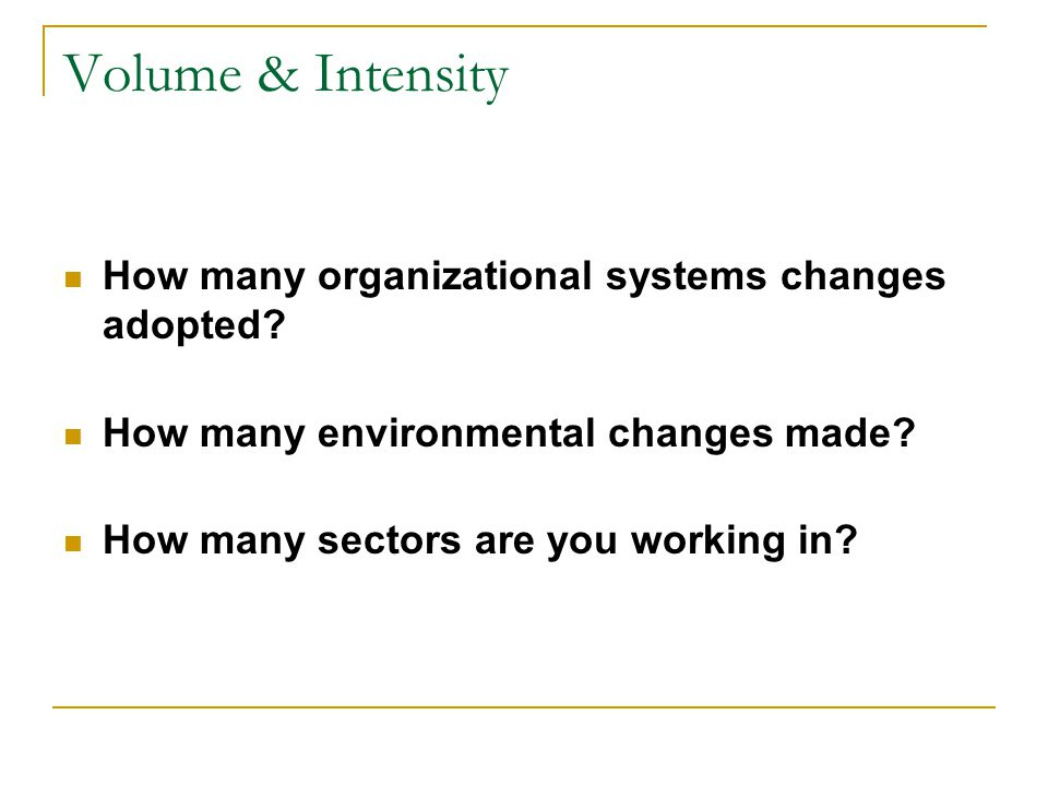 Volume & Intensity How many organizational systems changes adopted.