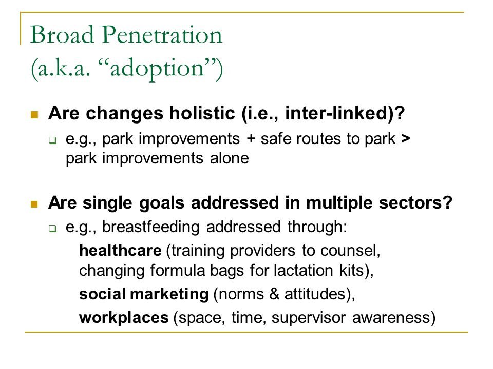 Broad Penetration (a.k.a.adoption) Are changes holistic (i.e., inter-linked).
