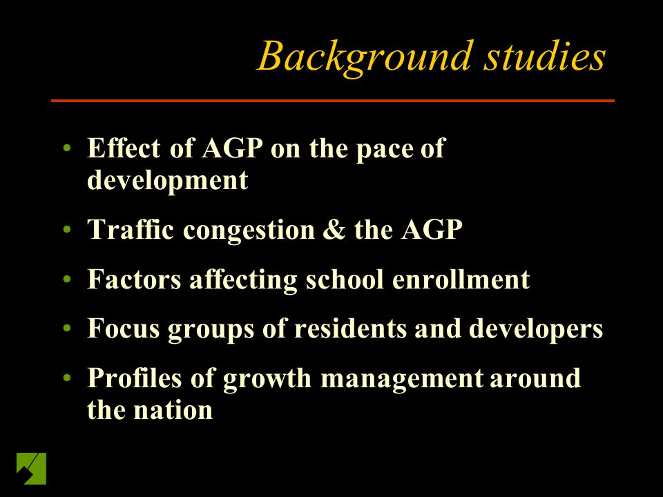Background studies Effect of AGP on the pace of development Traffic congestion & the AGP Factors affecting school enrollment Focus groups of residents