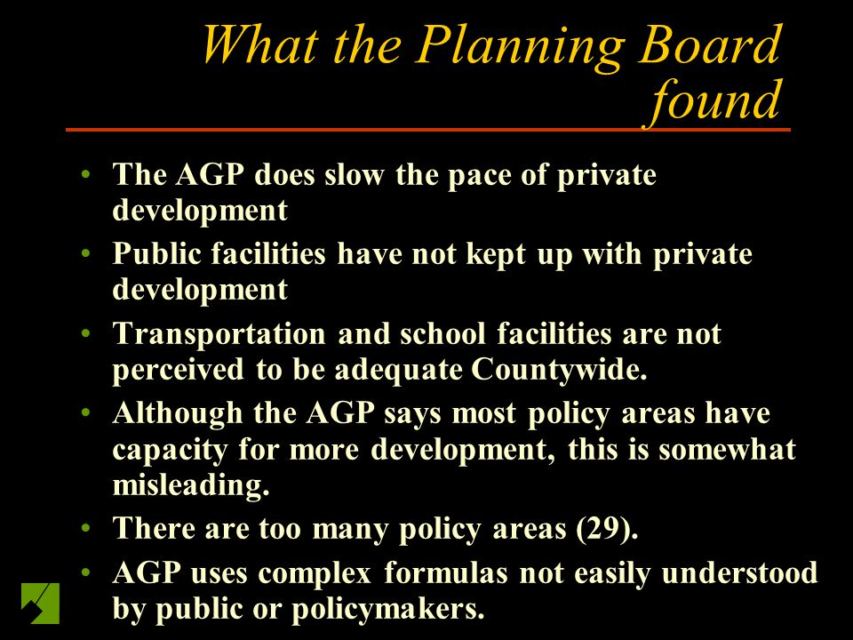 What the Planning Board found The AGP does slow the pace of private development Public facilities have not kept up with private development Transporta