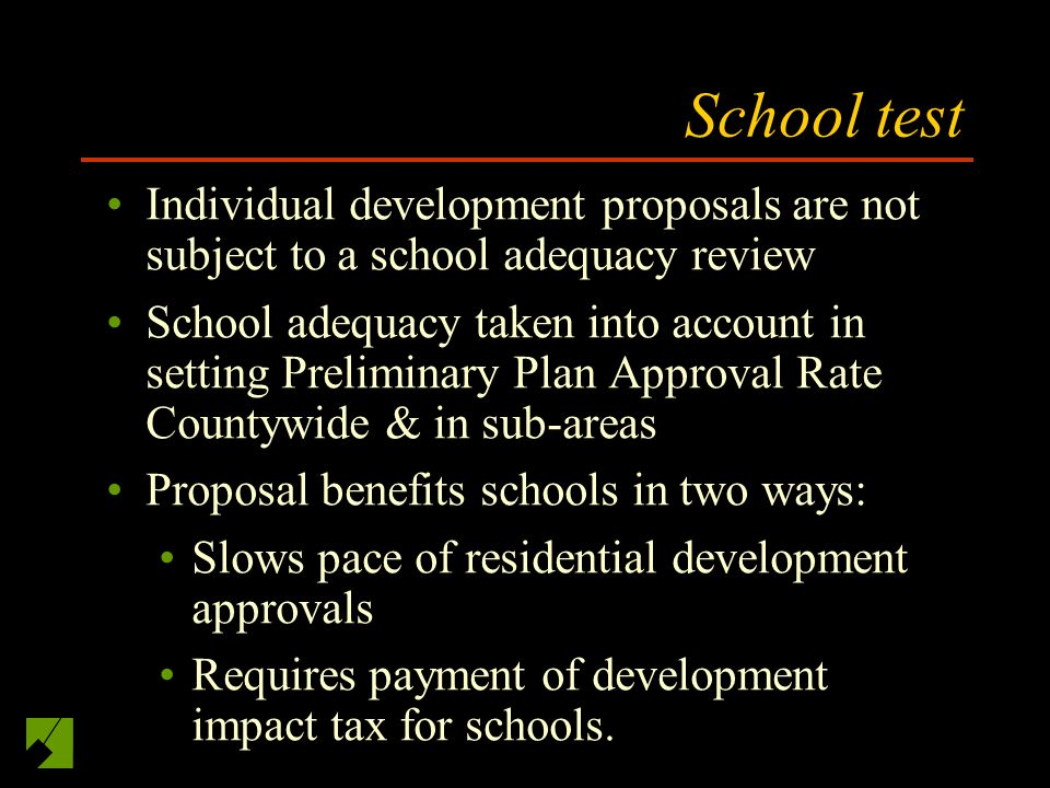 School test Individual development proposals are not subject to a school adequacy review School adequacy taken into account in setting Preliminary Pla